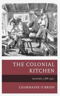 The Colonial Kitchen: Australia 1788-1901