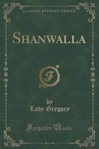 Shanwalla (Classic Reprint)