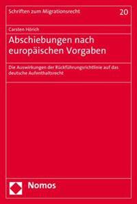 Abschiebungen Nach Europaischen Vorgaben: Die Auswirkungen Der Ruckfuhrungsrichtlinie Auf Das Deutsche Aufenthaltsrecht