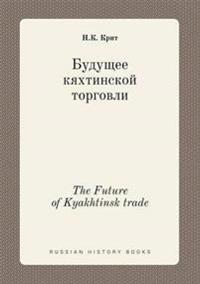 The Future of Kyakhtinsk Trade