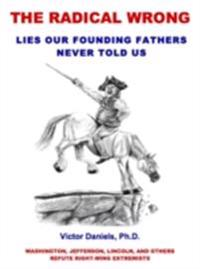 Radical Wrong: Lies Our Founding Fathers Never Told Us
