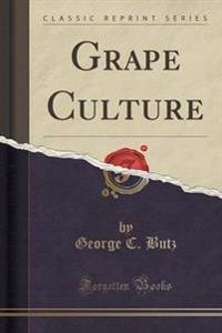 Grape Culture (Classic Reprint)