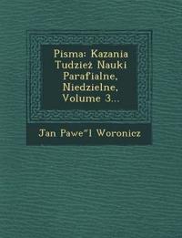 Pisma: Kazania Tudziez Nauki Parafialne, Niedzielne, Volume 3...