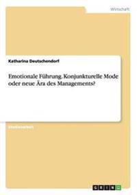 Emotionale Fuhrung. Konjunkturelle Mode Oder Neue Ara Des Managements?