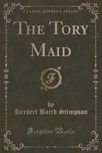The Tory Maid (Classic Reprint)