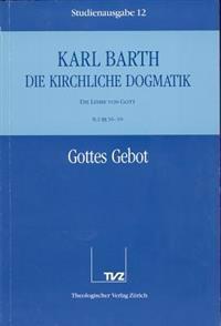 Karl Barth: Die Kirchliche Dogmatik. Studienausgabe: Band 12: II.2 36-39: Die Gottes Gebot
