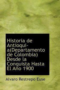 Historia de Antioquia(Departamento de Colombia) Desde la Conquista Hasta El Ano 1900