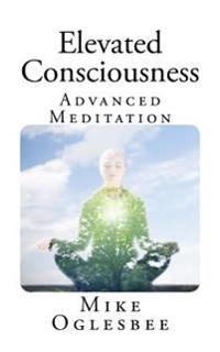 Elevated Consciousness: Advanced Meditation