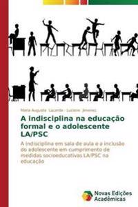 A Indisciplina Na Educacao Formal E O Adolescente La/Psc