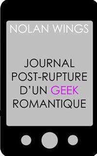 Journal Post-Rupture D'Un Geek Romantique