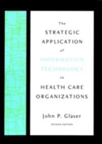 Strategic Application of Information Technology in Health Care Organizations