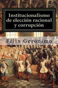 Institucionalismo de Eleccion Racional y Corrupcion