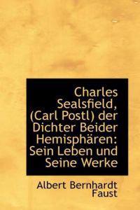 Charles Sealsfield, (Carl Postl) Der Dichter Beider Hemisph Ren