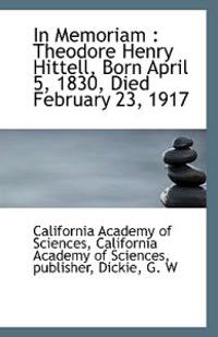 In Memoriam: Theodore Henry Hittell, Born April 5, 1830, Died February 23, 1917