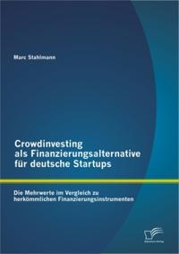 Crowdinvesting als Finanzierungsalternative fur deutsche Startups: Die Mehrwerte im Vergleich zu herkommlichen Finanzierungsinstrumenten