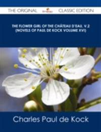 Flower Girl of The Chateau d'Eau, v.2 (Novels of Paul de Kock Volume XVI) - The Original Classic Edition