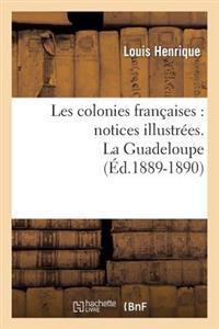 Les Colonies Fran�aises: Notices Illustr�es. La Guadeloupe (�d.1889-1890)