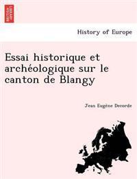 Essai Historique Et Arche Ologique Sur Le Canton de Blangy