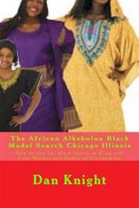 The African Alkebulan Black Model Search Chicago Illinois: How Do You Say Black Queen or King Well I Say Mother and Father of Civilazation