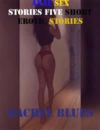Anal Sex Stories Five Short Erotic Stories