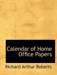 Calendar of Home Office Papers