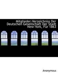 Mitglieder-Verzeichniss Der Deutschen Gesellschaft Der Stadt New-York, Fur 1863