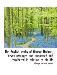 The English Works of George Herbert, Newly Arranged and Annotated and Considered in Relation to His