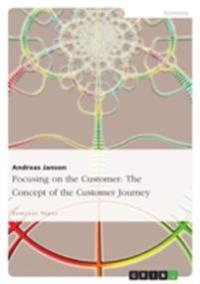 Focusing on the Customer: The Concept of the Customer Journey