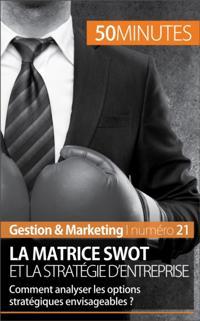 La matrice SWOT et la strategie d'entreprise