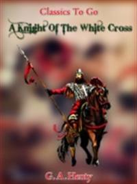 Knight of the White Cross -  a tale of the siege of Rhodes