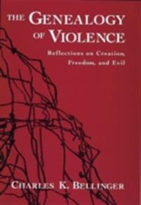 Genealogy of Violence: Reflections on Creation, Freedom, and Evil