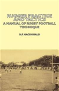 Rugger Practice and Tactics - A Manual of Rugby Football Technique