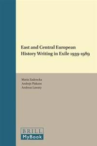 East and Central European History Writing in Exile 1939-1989