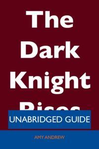 Dark Knight Rises - Unabridged Guide