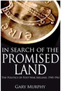 In Search of the Promised Land: The Politics of Post-War Ireland, 1945-1961