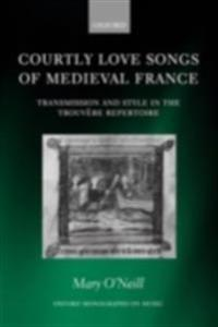 Courtly Love Songs of Medieval France: Transmission and Style in Trouvére Repertoire