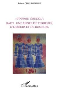 Goudou goudou - haIti : une annee de terreurs, d'erreurs et