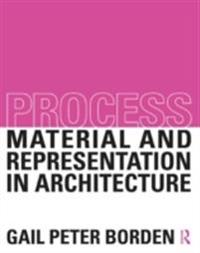 Process: Material and Representation in Architecture