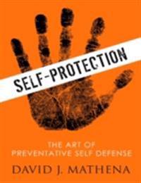 Self-Protection: The Art of Preventative Self Defense