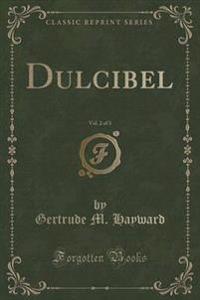 Dulcibel, Vol. 2 of 3 (Classic Reprint)