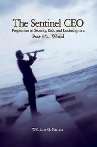 The Sentinel CEO: Perspectives on Security, Risk, and Leadership in a Post-9/11 World
