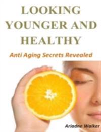 Looking Younger and Healthy: Anti Aging Secrets Revealed
