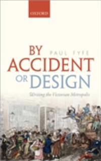 By Accident or Design: Writing the Victorian Metropolis
