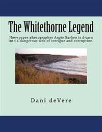 The Whitethorne Legend: Newspaper Photographer Angie Barlow Is Drawn Into a Dangerous Web of Intrigue and Corruption.