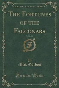 The Fortunes of the Falconars, Vol. 2 of 3 (Classic Reprint)