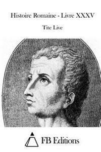 Histoire Romaine - Livre XXXV