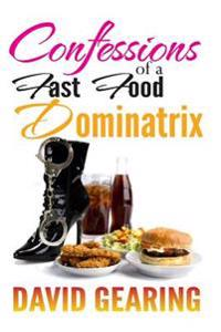 Confessions of a Fast Food Dominatrix