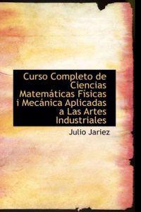 Curso Completo de Ciencias Matem Ticas F Sicas I Mec Nica Aplicadas a Las Artes Industriales