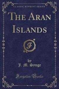 The Aran Islands (Classic Reprint)