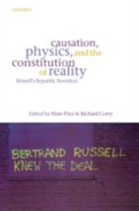 Causation, Physics, and the Constitution of Reality Russell's Republic Revisited